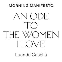 Morning Manifesto An Ode To The Women I Love 12